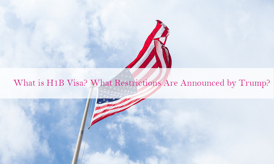 what is h1b visa what restrictions are announced by trump