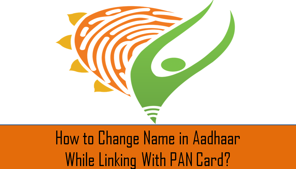 How to Change Name in Aadhaar While Linking With PAN Card