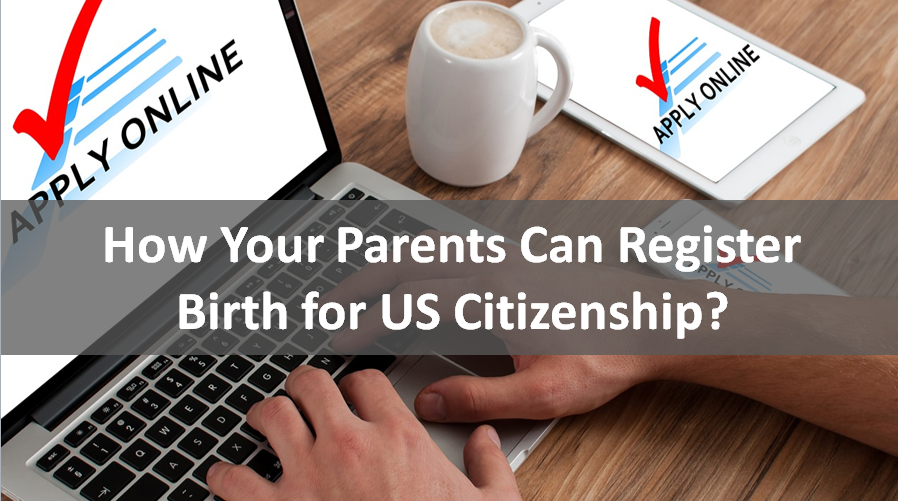 How Your Parents Can Register Birth for US Citizenship?