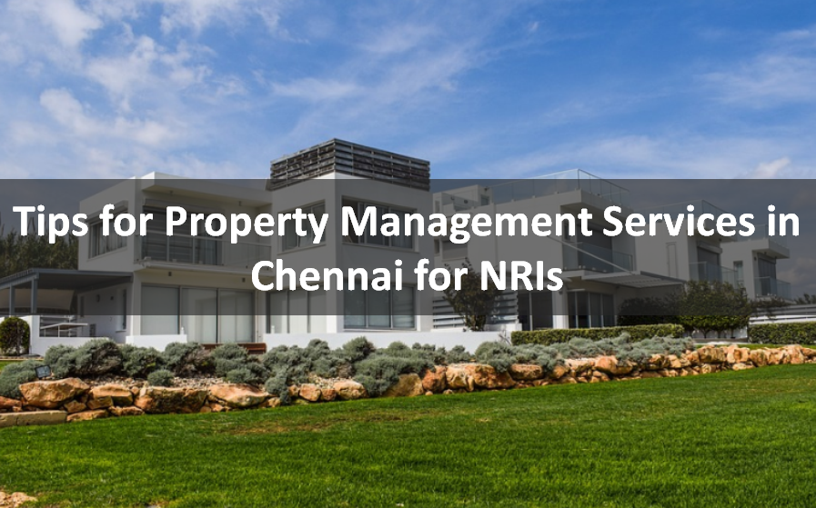 Tips for Property Management Services in Chennai for NRIs