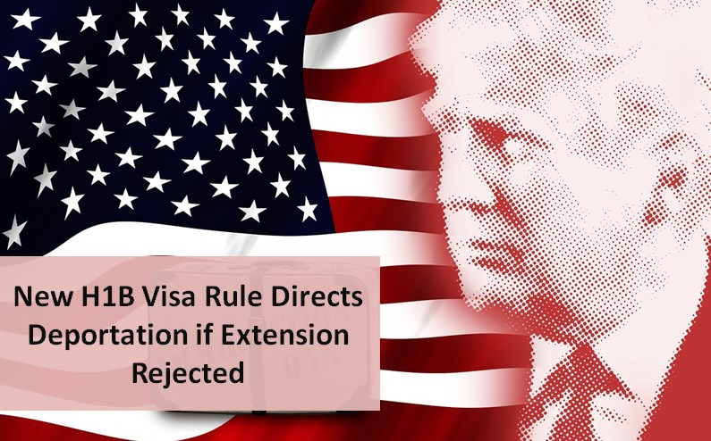 New H1B Visa Rule Directs Deportation if Extension Rejected